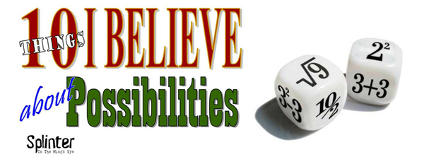 10 Things I Believe About Possibilities