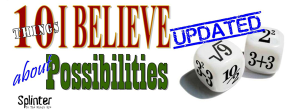 10 Things I Believe About Possibilities - UPDATED