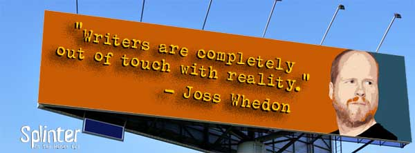 Out of touch with reality - Joss Whedon Quote