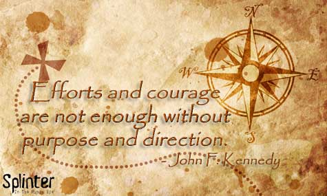 Effort and Courage are not enough - John F Kennedy Quote