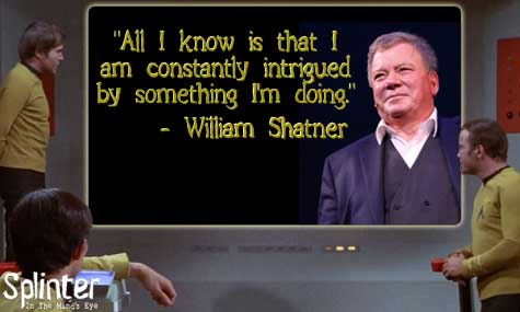 Constantly Intrigued - William Shatner Quote