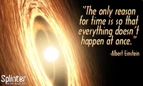The only reason for time - Einstein Quote