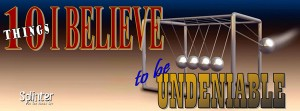 10 Things I Believe to be Undeniable